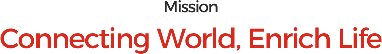 Mission  Connecting World, Enrich Life
